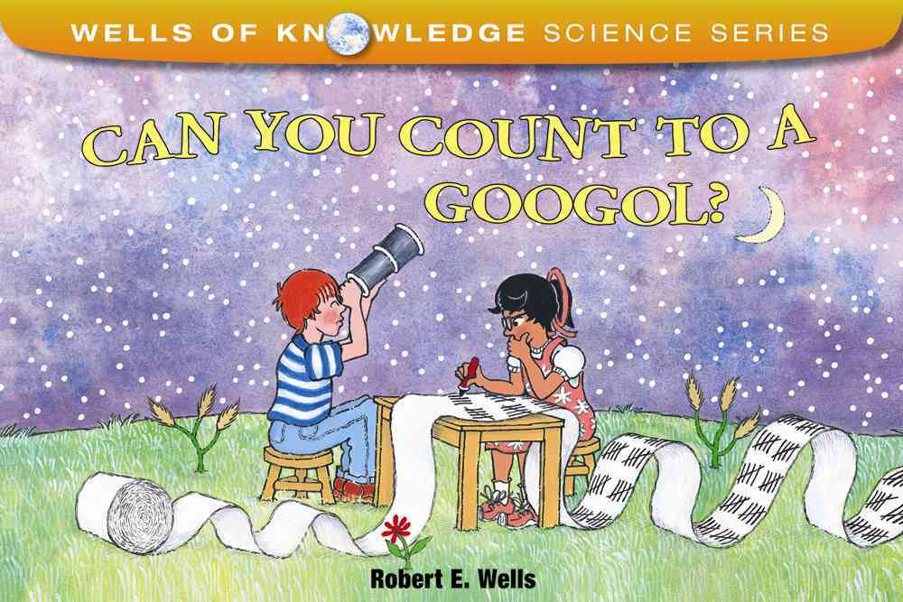 Can You Count to a Googol? By Wells, Robert E.
